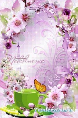 Цветочная рамочка – Пробуждается природа, распускаются цветы, мы за чашечко ...