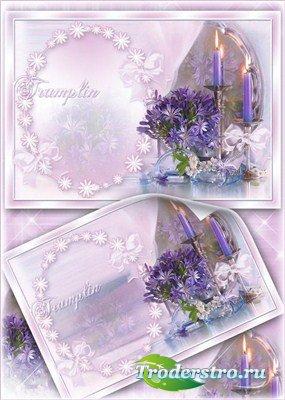 Рамка с цветами для фото – Давай с тобой зажжем свечу
