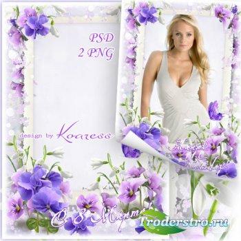 Праздничная рамка для фото к 8 Марта - Нежные цветы, цветы весенние