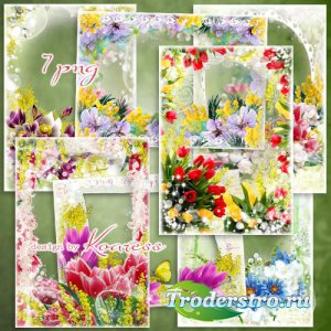 Набор цветочных фоторамок к 8 марта - Прекрасные цветы, цветы весенние